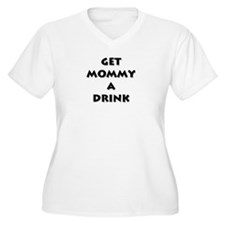 Get Mommy A Drink Tee! T-Shirt