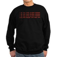 i do not need another chicken Sweatshirt