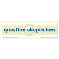 """question skepticism"" Bumper Bumper Sticker"
