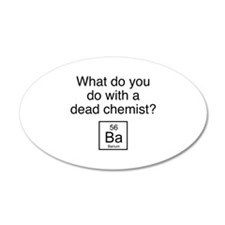 What Do You Do With A Dead Chemist? 22x14 Oval Wal