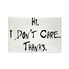 Hi. I Don't Care. Thanks. (3) Rectangle Magnet (10
