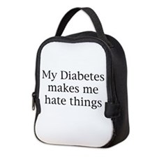 My diabetes makes me hate thing Neoprene Lunch Bag