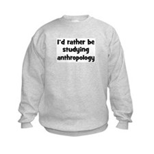 Study anthropology Sweatshirt