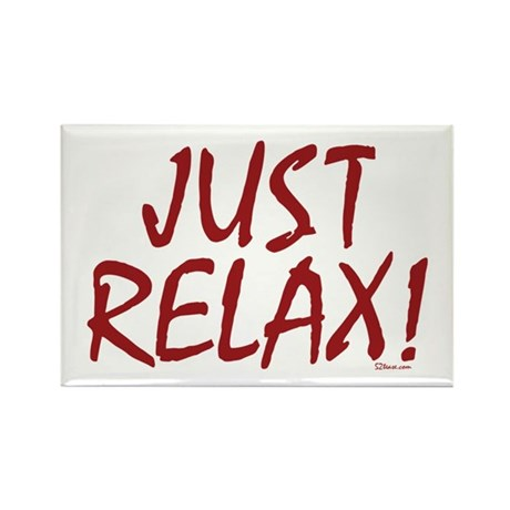 Just Relax! Rectangle Magnet