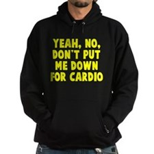 No on the cardio Hoodie
