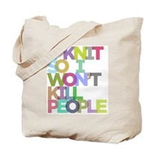 I Knit So I Won't Kill People Tote Bag