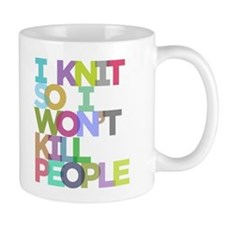 I Knit So I Won't Kill People Mug