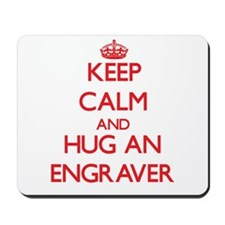 Keep Calm and Hug an Engraver Mousepad
