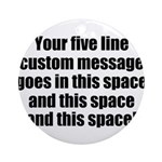 Super Mega Five Line Custom Message Ornament (Roun
