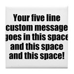 Super Mega Five Line Custom Message Tile Coaster