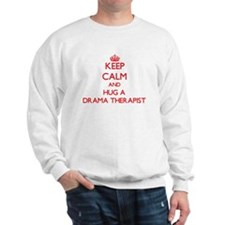 Keep Calm and Hug a Drama Therapist Sweatshirt