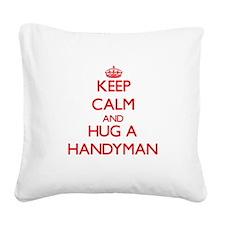 Keep Calm and Hug a Handyman Square Canvas Pillow