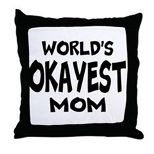Worlds Okayest Mom Throw Pillow
