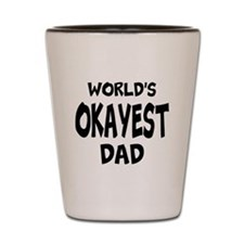 Worlds Okayest Dad Shot Glass