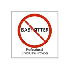 "Not A Babysitter! Square Sticker 3"" X 3"""