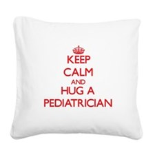 Keep Calm and Hug a Pediatrician Square Canvas Pil