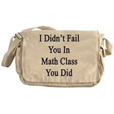 I Didn't Fail You In Math Class You  Messenger Bag