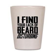 I Find Your Lack of Beard Disturbing Shot Glass