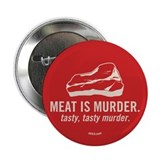 Meat is murder, tasty murder Button