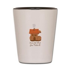 Home Is What You Make It Shot Glass