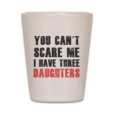 I have three daughters Shot Glass