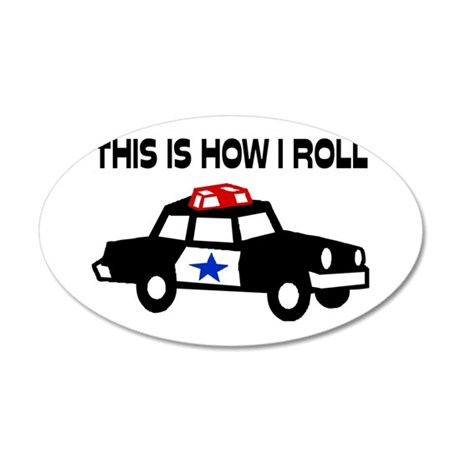 This Is How I Roll In A Cop 20x12 Oval Wall Decal