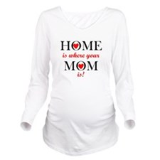 Home Is Where Your Mom Is Long Sleeve Maternity T-