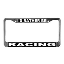 I'd Rather Be Racing License Plate Frame #3