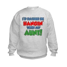 Rather Be Hanging Aunt Sweatshirt