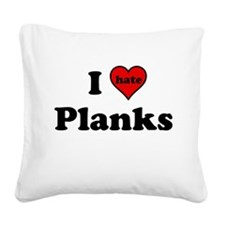 I Heart (hate) Planks Square Canvas Pillow