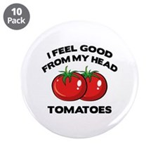 """I Feel Good From My Head Tomatoes 3.5"""" Button (10"""