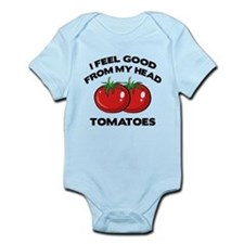 I Feel Good From My Head Tomatoes Infant Bodysuit