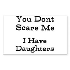 You Dont Scare Me I Have Daughters Decal