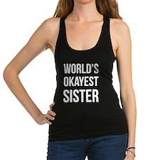 Worlds Okayest Sister Racerback Tank Top