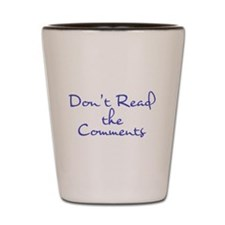 Dont Read the Comments Shot Glass