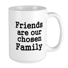 Friends are our chosen Family Mugs