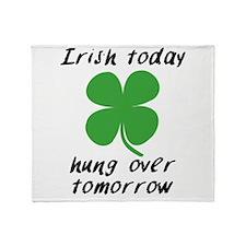 Irish Today Hung Over Tomorrow Throw Blanket