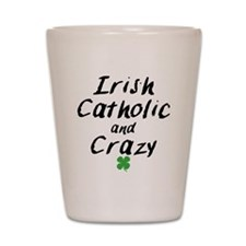 Irish Catholic And Crazy Shot Glass