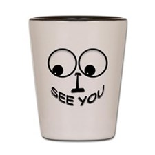 I See You! Shot Glass