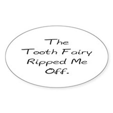 The Tooth Fairy Ripped Me Off Oval Decal