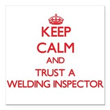 Keep Calm and Trust a Welding Inspector Square Car