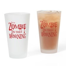 Im a ZOMBIE in the MORNING Drinking Glass