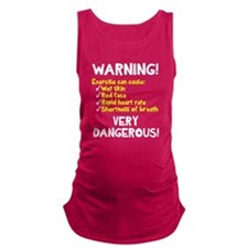 Exercise Is Dangerous Maternity Tank Top