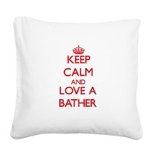 Keep Calm and Love a Bather Square Canvas Pillow