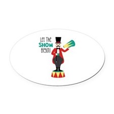 Let The Show Begin! Oval Car Magnet