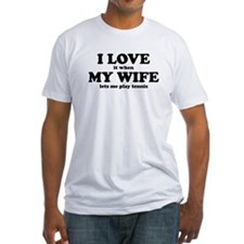 I Love It When My Wife Lets Me Play Tennis T-Shirt