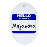 hello my name is alejandra  Oval Ornament
