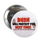 "Bush Will Protect You Next Time 2.25"" Button"