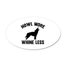Howl More Whine Less Oval Car Magnet