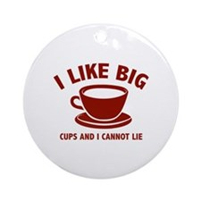 I Like Big Cups And I Cannot Lie Ornament (Round)